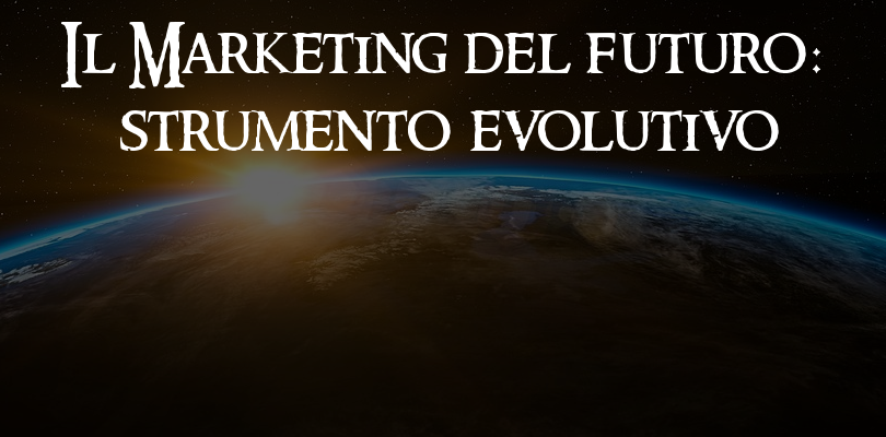 Il Marketing del futuro: strumento evolutivo